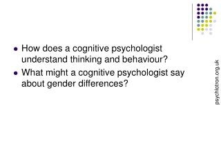 How does a cognitive psychologist understand thinking and behaviour? What might a cognitive psychologist say about gende
