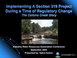 Implementing A Section 319 Project During a Time of Regulatory Change The Catoma Creek Story