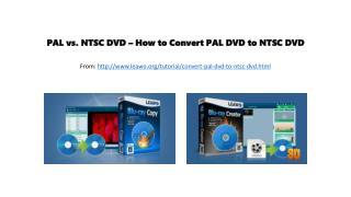 Pal vs. ntsc dvd – how to convert pal dvd to ntsc dvd