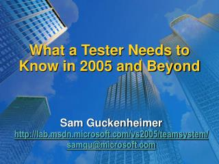 What a Tester Needs to Know in 2005 and Beyond