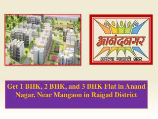 Get 1 BHK, 2 BHK, and 3 BHK Flat in Anand Nagar, Near Mangaon in Raigad District