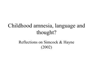 Childhood amnesia, language and thought?
