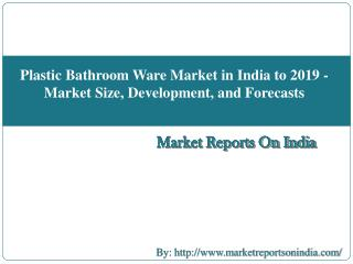 Plastic Bathroom Ware Market in India to 2019 - Market Size, Development, and Forecasts