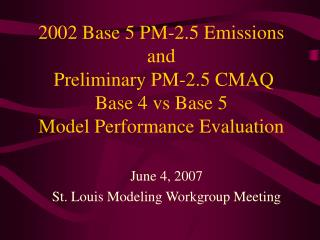 2002 Base 5 PM-2.5 Emissions and  Preliminary PM-2.5 CMAQ  Base 4 vs Base 5  Model Performance Evaluation