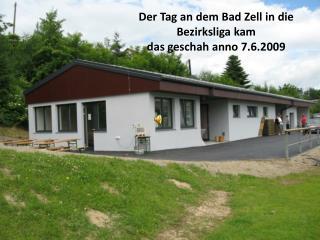 Der Tag an dem Bad Zell in die Bezirksliga kam das geschah anno 7.6.2009