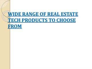 Wide Range Of Real Estate Tech Products To Choose From