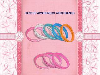 Cancer Awareness Wristbands