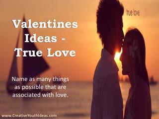 Valentines Ideas - True Love