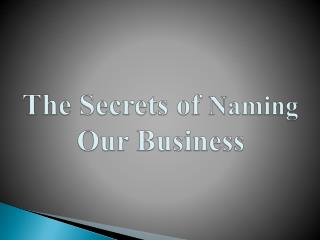 The Secrets of Naming Our Business