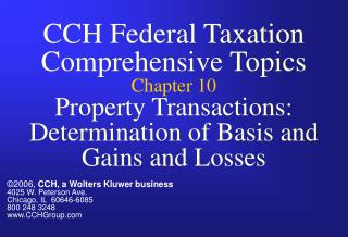 CCH Federal Taxation Comprehensive Topics Chapter 10 Property Transactions:  Determination of Basis and Gains and Losses