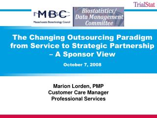 The Changing Outsourcing Paradigm from Service to Strategic Partnership – A Sponsor View October 7, 2008
