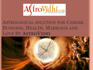 Astrological solution for Career, Business, Health, Marriage and Love By AstroVidhi