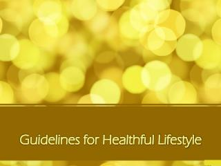 Guidelines for Healthful Lifestyle