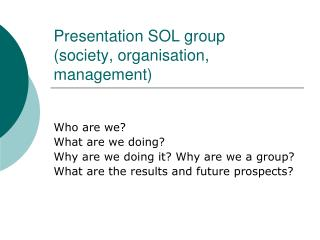 Presentation SOL group  society, organisation, management
