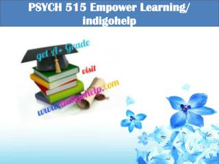 PSYCH 515 Empower Learning/ indigohelp