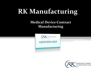 RK Manufacturing; Best Medical Device Manufacturing services