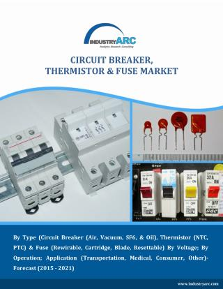 Circuit Breaker, Thermistor & Fuse Market (2015-2021)-Global Outlook