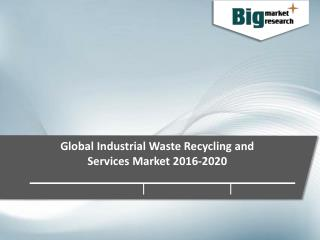 Global Industrial Waste Recycling and Services Market 2016-2020 - Big Market Research