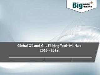 Global Oil and Gas Fishing Tools Market - Opportunities and Forecast 2015-2019