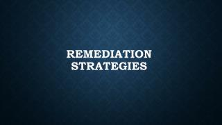 Remediation strategies