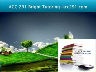 ACC 291 Bright Tutoring/acc291.com