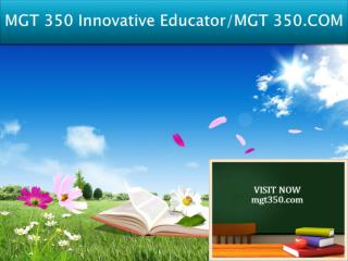 MGT 350 Innovative Educator/MGT 350.COM