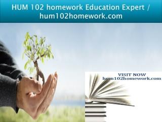 HUM 102 homework Education Expert / hum102homework.com