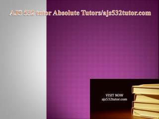 AJS 532 tutor Absolute Tutors/ajs532tutor.com