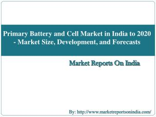 Primary Battery and Cell Market in India to 2020 - Market Size, Development, and Forecasts