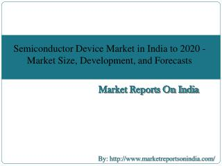 Semiconductor Device Market in India to 2020 - Market Size, Development, and Forecasts