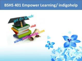 BSHS 401 Empower Learning/ indigohelp