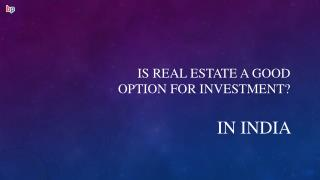 Is Real Estate a Good Option for Investment ?