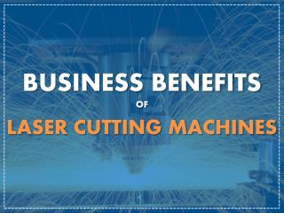 Business Benefits of Laser Cutting Machines