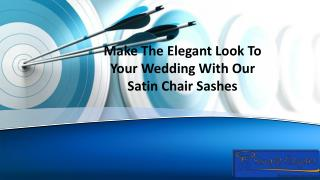 Make The Elegant Look To Your Wedding With Our Satin Chair Sashes