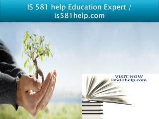 IS 581 help Education Expert / is581help.com