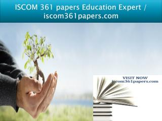 ISCOM 361 papers Education Expert / iscom361papers.com
