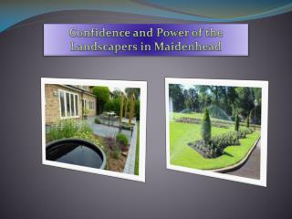 Confidence and Power of the Landscapers in Maidenhead