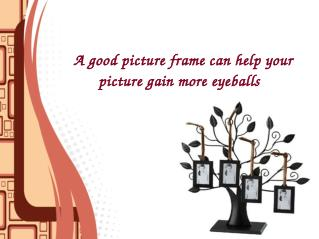 Help your picture gain more eyeballs with attractive picture frames