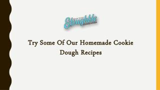Try Some Of Our Homemade Cookie Dough Recipes