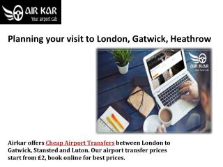 Planning your visit to London, Gatwick, Heathrow
