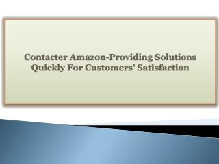 Contacter Amazon-Providing Solutions Quickly For Customers' Satisfaction