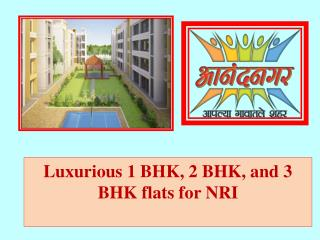 Luxurious 1 BHK, 2 BHK, and 3 BHK flats for NRI