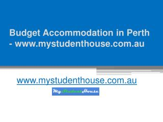 Budget Accommodation in Perth - www.mystudenthouse.com.au - Call at 61 431 614 138