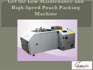 Get the Low Maintenance and High-Speed Pouch Packing Machine