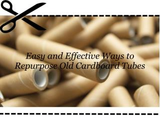Easy and Effective Ways to Repurpose Old Cardboard Tubes