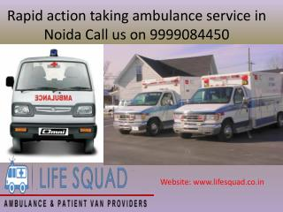 Rapid action taking ambulance service in Noida Call us on 9999084450