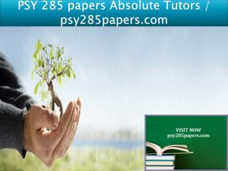 PSY 285 papers Absolute Tutors / psy285papers.com