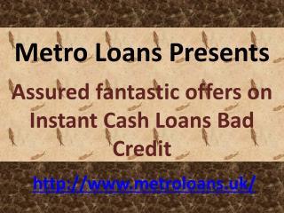 Assured fantastic offers on Instant Cash Loans Bad Credit.