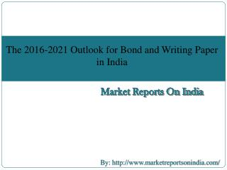 The 2016-2021 Outlook for Bond and Writing Paper in India