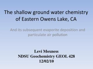 The shallow ground water chemistry of Eastern Owens Lake, CA
